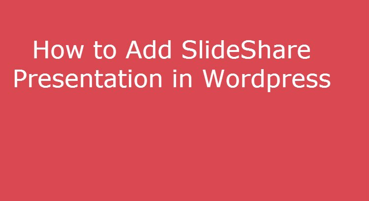 How to Embed Slideshare Presentations in WordPress