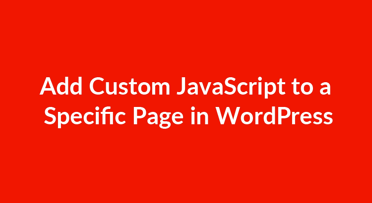 How to Add Custom JavaScript to a Specific Page in WordPress
