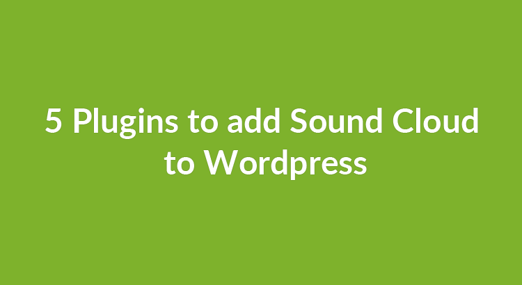 5 Plugins to add SoundCloud to WordPress
