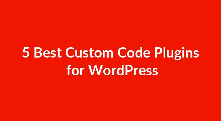 5 Best Custom Code Plugins for WordPress