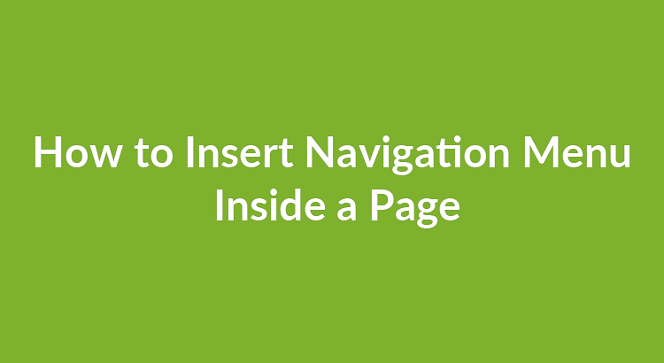 How to Insert Navigation Menu inside a Page or a Post