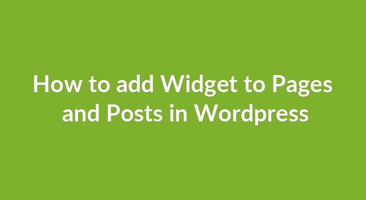 How to add Widget to Pages and Posts in WordPress
