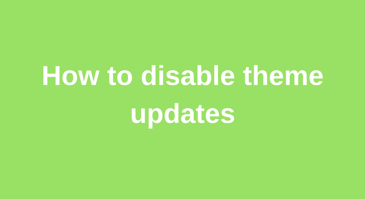 Quick Tip – How to disable theme updates